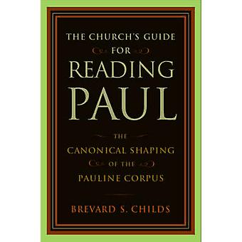 The Church's Guide for Reading Paul - The Canonical Shaping of the Pau