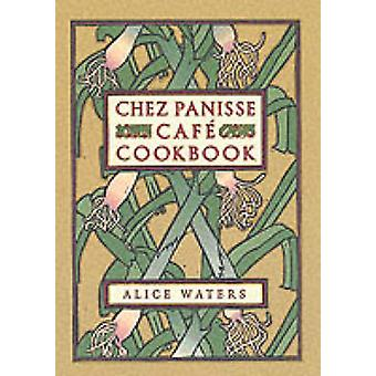 Chez Panisse Cafe Cookbook by Alice L. Waters - 9780060175832 Book