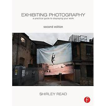 Exhibiting Photography - A Practical Guide to Displaying Your Work by