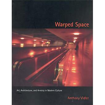 Warped Space - Art - Architecture and Anxiety in Modern Culture by Ant