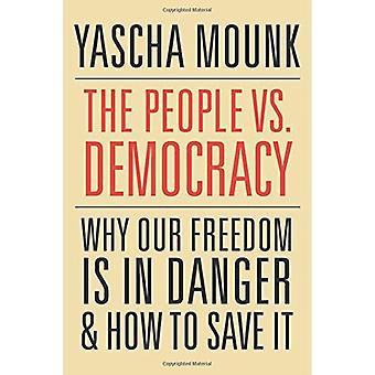 The People vs. Democracy - Why Our Freedom is in Danger and How to Sav