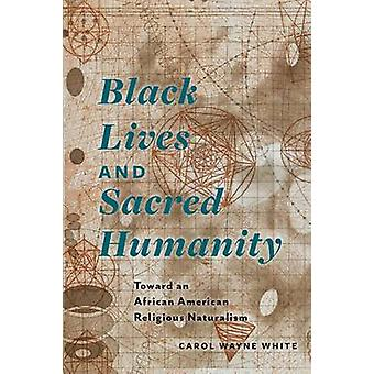 Black Lives and Sacred Humanity - Toward an African American Religious