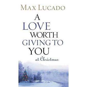 A Love Worth Giving to You at Christmas by Max Lucado - 9780849944048