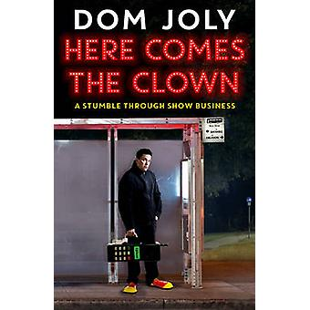 Here Comes the Clown - A Stumble Through Show Business by Dom Joly - 9