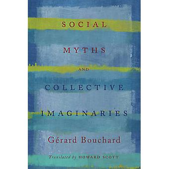 Social Myths and Collective Imaginaries by Gerard Bouchard - Howard S