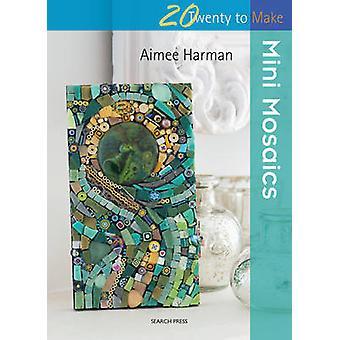 Twenty to Make - Mini Mosaics by Aimee Harman - 9781782211105 Book
