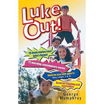 Luke Out! - 25 Lively Stories from Luke's Gospel by George Humphrey -