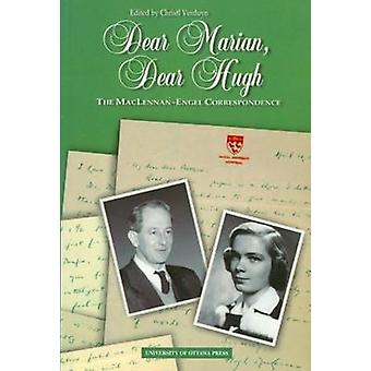 Dear Marian - Dear Hugh - The MacLennan-Engel Correspondence by Hugh M