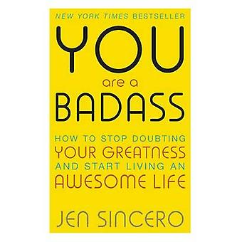 You are a Badass - How to Stop Doubting Your Greatness and Start Livin