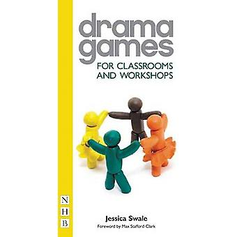 Drama Games for Classrooms and Workshops by Jessica Swale - 978184842