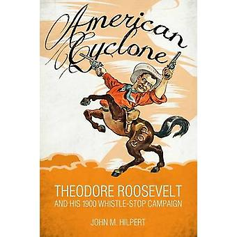 American Cyclone - Theodore Roosevelt and His 1900 Whistle-Stop Campai