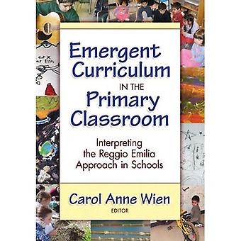 Emergent Curriculum in the Primary Classroom: Interpreting the Reggio Emilia Approach in Schools (Early Childhood Education): Interpreting the Reggio Emilia ... in Schools (Early Childhood Education)