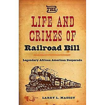 Liv och brott av järnvägen Bill: legendariska African American Desperado