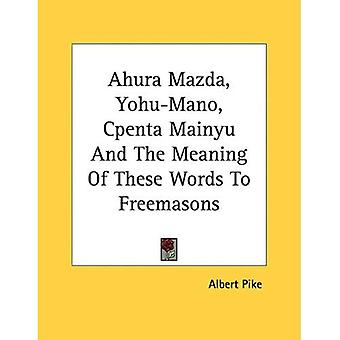 Ahura Mazda, Yohu-Mano, Cpenta Mainyu and the Meaning of These Words to Freemasons