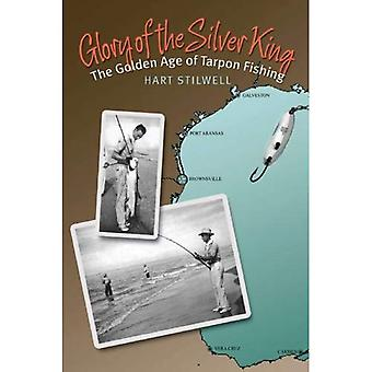 Glory of the Silver King: The Golden Age of Tarpon Fishing