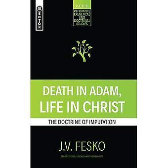 Death in Adam, Life in Christ: The Doctrine of Imputation (Reformed Exegetical Doctrinal Studies series)