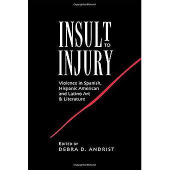 Insult to Injury: Gewalt in Spanisch, hispano-amerikanischen und Latino & Kunstliteratur