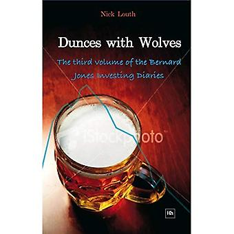 Dunces with Wolves: The Third Volume of the Bernard Jones Investing Saga (The Bernard Jones Investing Di)