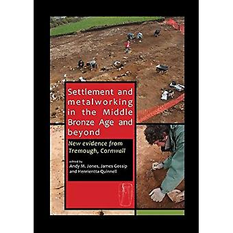 Settlement and metalworking in the Middle Bronze Age and beyond: new evidence from Tremough, Cornwall