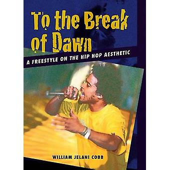 To the Break of Dawn A Freestyle on the Hip Hop Aesthetic by Cobb & William Jelani