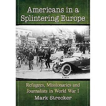 Americans in a Splintering Europe: Refugees, Missionaries and Journalists� in World War I