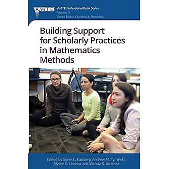 Building Support for Scholarly Practices in Mathematics Methods (The Association of Mathematics Teacher Educators (AMTE) Professional Book Series)