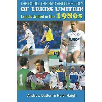 Het goede, het slechte en de lelijke van Leeds United!: Leeds United in de jaren 1980