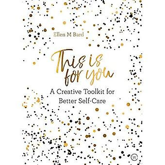 This is for You: A creative toolkit for better� self-care