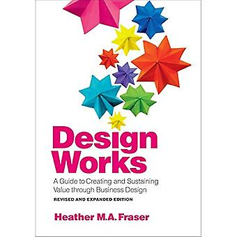 Design Works: A Guide to Creating and Sustaining Value through Business Design, Revised and Expanded Edition