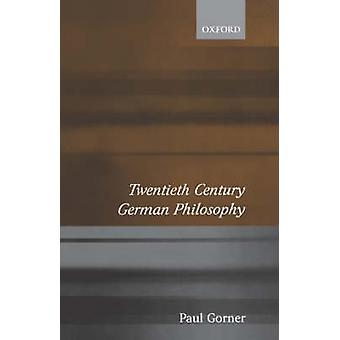 Twentieth Century German Philosophy by Gorner & Paul