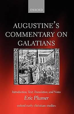 Augustines Commentary on Galatians Introduction Text Translation and Notes by Plumer & Eric
