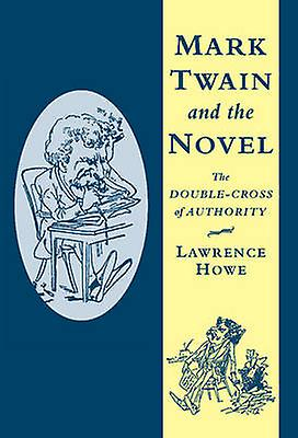 Mark Twain and the Novel by Howe & Lawrence