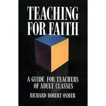 Teaching for Faith A Guide for Teachers of Adult Classes by Osmer & Richard Robert
