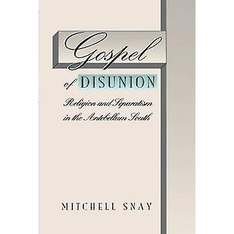 Gospel of Disunion Religion and Separatism in the Antebellum South by Snay & Mitchell
