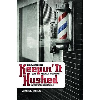 Keepin It Hushed The Barbershop and African American Hush Harbor Rhetoric by Nunley & Vorris L