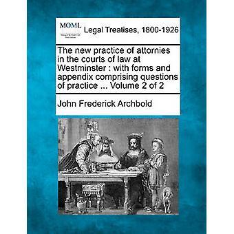 フォームと練習の質問を含む付録ウェストミン スター法裁判所の各弁護士の新規開業.アーチ ボールド ・ ジョン ・ フレデリックによって 2 第 2 巻