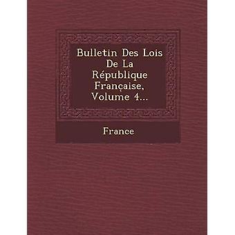 Bulletin Des Lois de La Republique Franco Aise volumen 4... por Francia