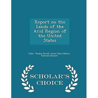 Report on the Lands of the Arid Region of the United States  Scholars Choice Edition by Wesley Powell & Grove Karl Gilbert & Clare