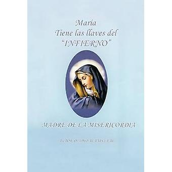 Maria Tiene Las Llaves del Infierno Madre de La Misericordia door Leal & Ovideo Alanis
