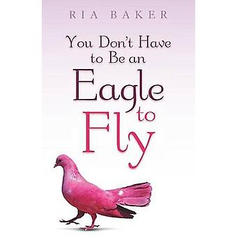 You Dont Have to Be an Eagle to Fly by Baker & Ria