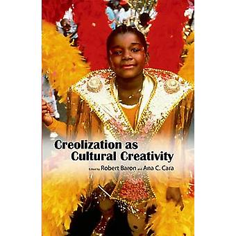 Creolization as Cultural Creativity by Baron & Robert