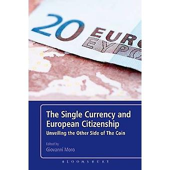 The Single Currency and European Citizenship Unveiling the Other Side of The Coin by Moro & Giovanni