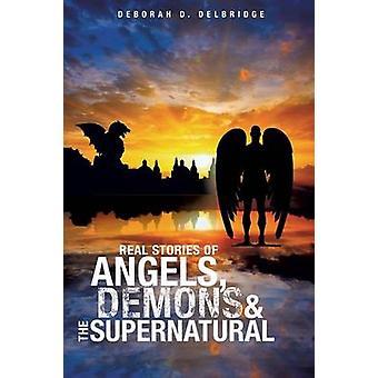 Histoires vraies des anges démons surnaturel par Deno & Deborah D.