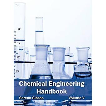 Chemical Engineering Handbook Volume V by Gibson & Serena