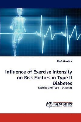Influence of Exercise Intensity on Risk Factors in Type II Diabetes by Gorelick & Mark