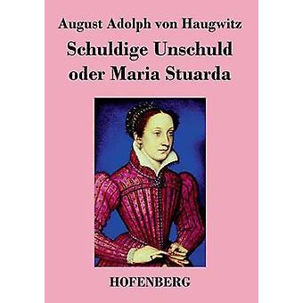 Schuldige Unschuld oder Maria Stuarda by August Adolph von Haugwitz