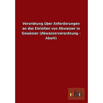 Verordnung Uber Anforderungen an Das Einleiten Von Abwasser in Gewasser Abwasserverordnung  Abwv by Outlook Verlag