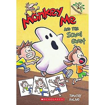 Monkey Me and the School Ghost by Timothy Roland - 9780545559898 Book