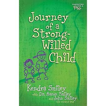Journey of a Strong-Willed Child by Kendra Smiley - Aaron Smiley - Jo