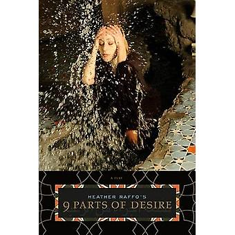 Heather Raffo's 9 Parts of Desire - A Play by Heather Raffo - 97808101